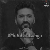 [Download] Main Lad Lunga MP3