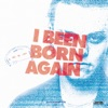 I BEEN BORN AGAIN - Single