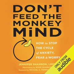 Don't Feed the Monkey Mind: How to Stop the Cycle of Anxiety, Fear, and Worry (Unabridged)