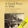 A Good Place to Hide: How One French Village Saved Thousands of Lives in World War II (Unabridged)