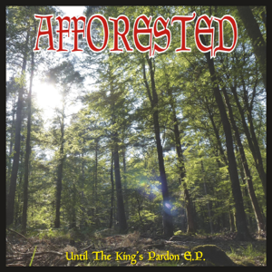 Afforested - Until the King's Pardon E.P