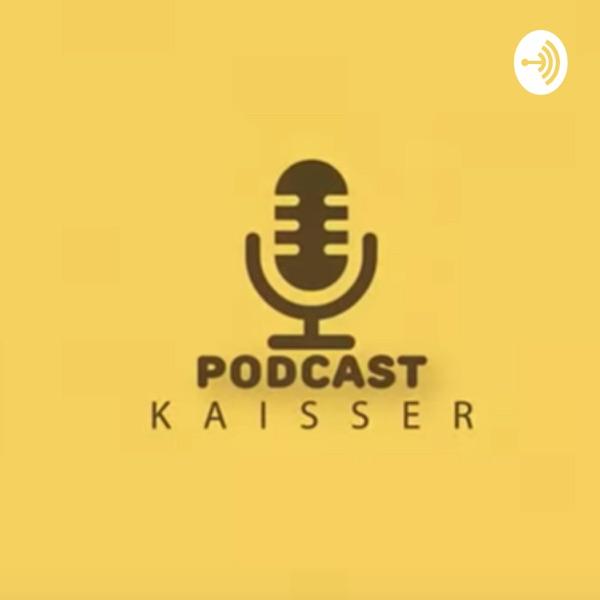 Kaisser Podcast