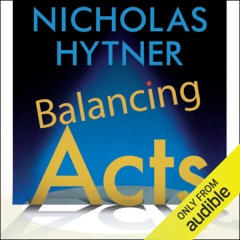 Balancing Acts: Behind the Scenes at the National Theatre (Unabridged)