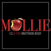 C2 & The Brothers Reed - Mollie