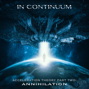 In Continuum - Acceleration Theory, Pt. 2 Annihilation
