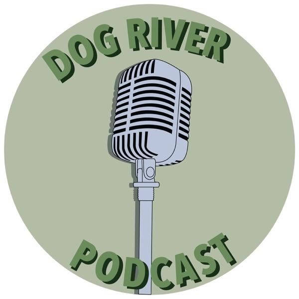 Dog River Podcast
