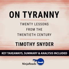 Summary of On Tyranny: Twenty Lessons from the Twentieth Century by Timothy Snyder: Key Takeaways & Analysis Included (Unabridged)