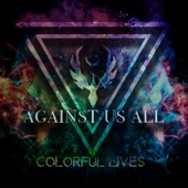Against Us All - Colorful Lives