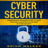 Brian Walker - Cyber Security: Comprehensive Beginners Guide to Learn the Basics and Effective Methods of Cyber Security (Unabridged)  artwork