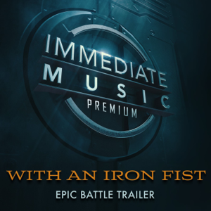 Immediate Music - With an Iron Fist
