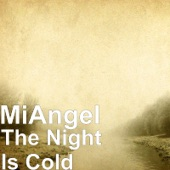 MiAngel - The Night Is Cold