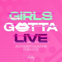 GIRLS GOTTA LIVE (ANGERMANS Remix)-FAKY