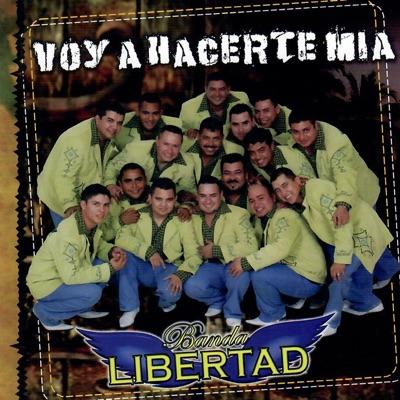 Voy Hacerte Mia - Banda Libertad