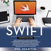 Swift: The Complete Guide for Beginners, Intermediate and Advanced Detailed Strategies to Master Swift Programming (Unabridged)