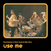 Use Me - Gentleman's Dub Club & Kiko Bun