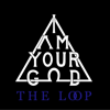 I Am Your God - The Loop artwork