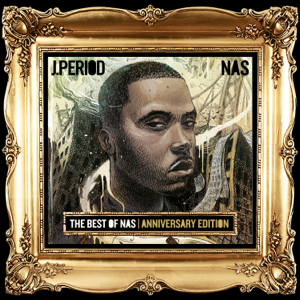Nas & J.PERIOD - Best of Nas [Anniversary Edition]