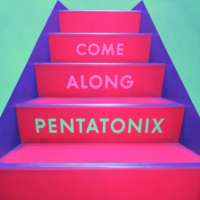 Come Along - Pentatonix song