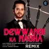 Dewwangi Ka Nasha Remix Single