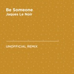 Be Someone (CamelPhat & Jake Bugg) [Jaques Le Noir Unofficial Remix] - Single