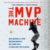 Ben Lindbergh & Travis Sawchik - The MVP Machine artwork