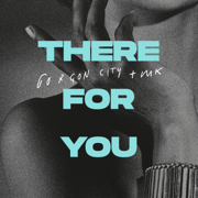 There For You - Gorgon City & MK - Gorgon City & MK