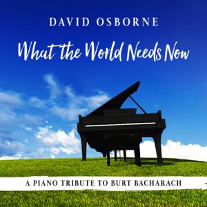 David Osborne - What the World Needs Now: A Piano Tribute to Burt Bacharach