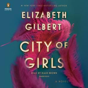 City of Girls: A Novel (Unabridged) - Elizabeth Gilbert audiobook, mp3