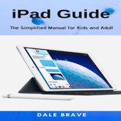 iPad Guide: The Simplified Manual for Kids and Adult (Unabridged)