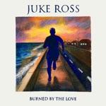 Juke Ross - Burned By The Love