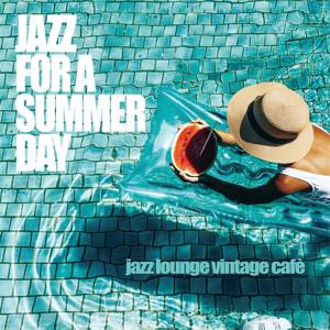 Various Artists - Jazz for a Summer Day (Jazz Lounge Vintage Cafè)
