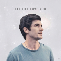 Let Life Love You