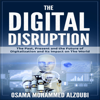 The Digital Disruption: The Past, Present and Future of Digitalization and Its Impact on the World We Live In (Unabridged) - Osama Mohammed Alzoubi