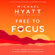 Michael Hyatt - Free to Focus: A Total Productivity System to Achieve More by Doing Less