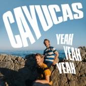 Cayucas - Yeah Yeah Yeah