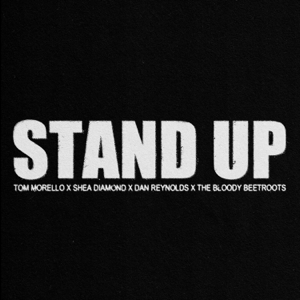 Tom Morello, Shea Diamond & Dan Reynolds - Stand Up feat. The Bloody Beetroots