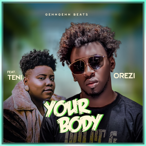 Orezi - Your Body feat. Teni