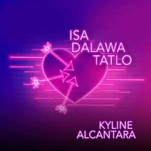 Kyline Alcantara - Isa, Dalawa, Tatlo