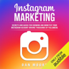 Instagram Marketing: Secrets and Hacks for Growing and Monetizing Your Instagram Account Driving Thousands of Followers [English Edition] (Unabridged) - Dan Moore