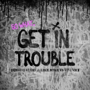 Dimitri Vegas & Like Mike & Vini Vici – Get in Trouble (So What) – Single [iTunes Plus AAC M4A]