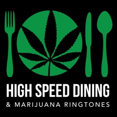 High Speed Dining (+ Marijuana Ringtones)