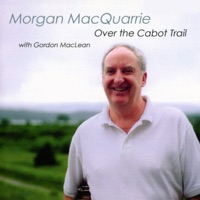 Over the Cabot Trail (feat. Gordon Maclean) by Morgan MacQuarrie on Apple Music