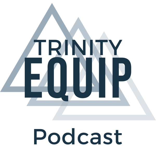 Trinity Equip Podcast   Listen Free on Castbox