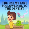 The Day My Fart Followed Me to the Dentist: My Little Fart, Book 5 (Unabridged)