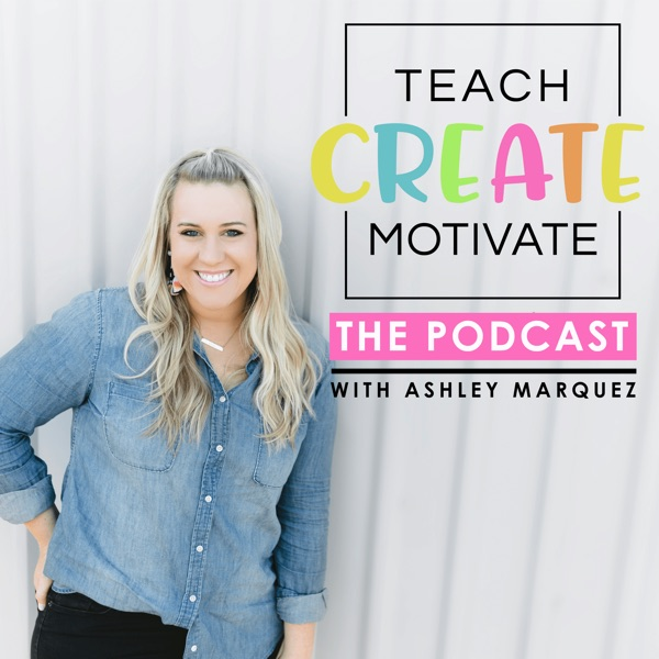 Teach Create Motivate Podcast: Motivational Tips & Tricks for Teachers