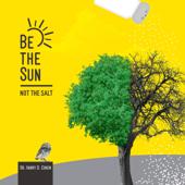 Be the Sun, Not the Salt (Unabridged)