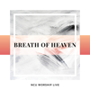 NCU Worship Live - Breath of Heaven  artwork