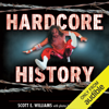 Scott E. Williams - Hardcore History: The Extremely Unauthorized Story of the ECW (Unabridged)  artwork
