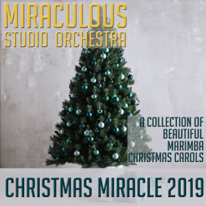 Miraculous Studio Orchestra - Christmas Miracle 2019: A Collection of Beautiful Marimba Christmas Carols