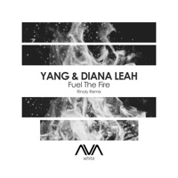 Fuel the Fire (Rinaly rmx) - YANG-DIANA LEAH